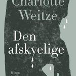 (Dansk) Læsekreds: 'Den afskyelige' af Charlotte Weitze